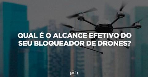 Qual é o alcance efetivo do seu Bloqueador de Drones?